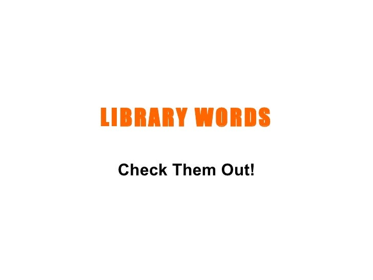 LIBRARY WORDS Check Them Out!