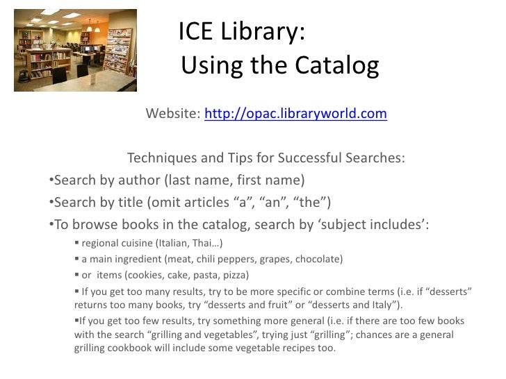 ICE Library:Using the Catalog<br />Website: http://opac.libraryworld.com<br />Techniques and Tips for Successful Search...