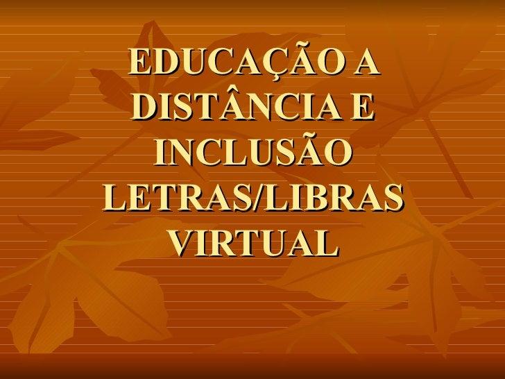 EDUCAÇÃO A DISTÂNCIA E INCLUSÃO LETRAS/LIBRAS VIRTUAL