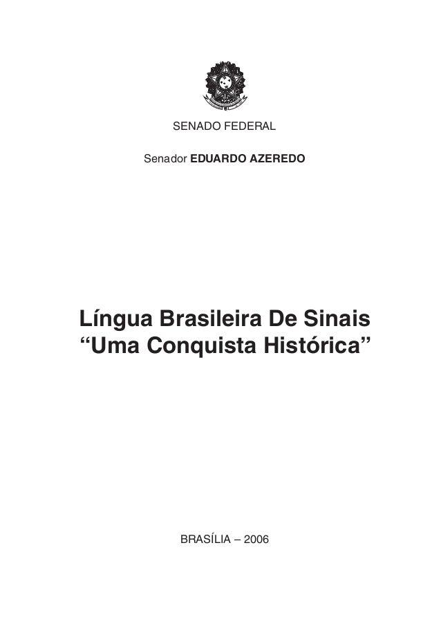 """SENADO FEDERAL Senador EDUARDO AZEREDO  Língua Brasileira De Sinais """"Uma Conquista Histórica""""  BRASÍLIA – 2006"""