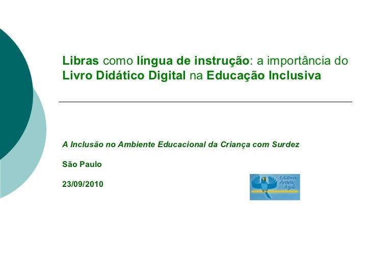 Libras  como  língua de instrução : a importância do  Livro Didático Digital  na  Educação Inclusiva A Inclusão no Ambient...
