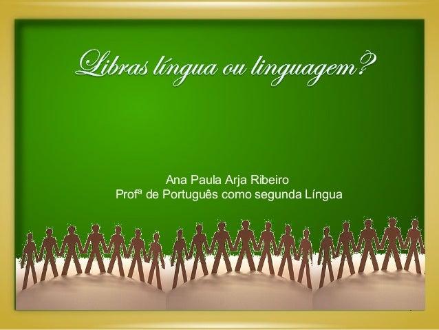 1 Ana Paula Arja Ribeiro Profª de Português como segunda Língua