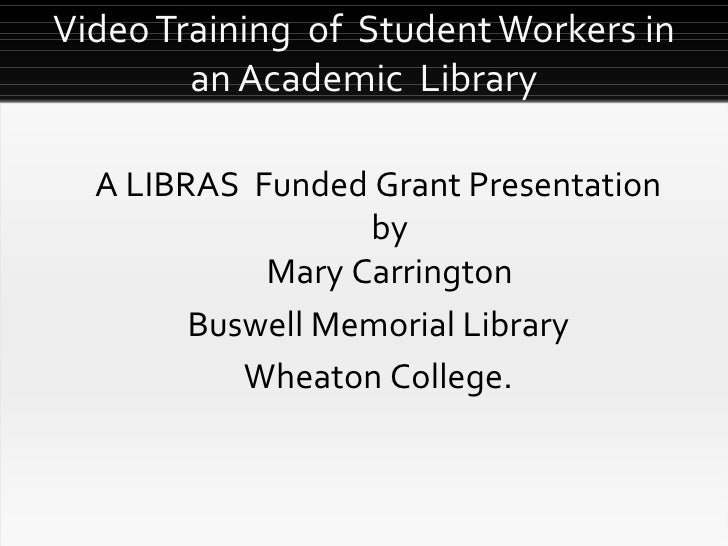 Video Training  of  Student Workers in an Academic  Library An Exploration of the Issues Related to Video Training of Stud...