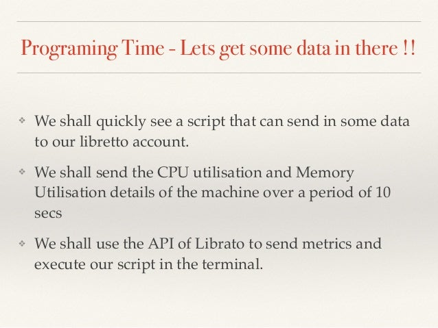 Programing Time - Lets get some data in there !! ❖ We shall quickly see a script that can send in some data to our librett...