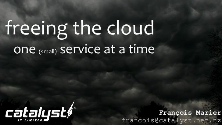 freeing the cloudone (small) service at a time                               François Marier                      francois...