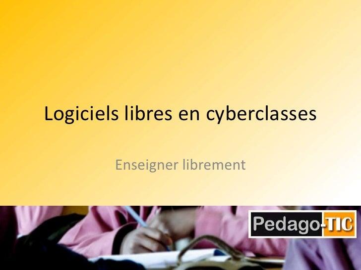 Logiciels libres en cyberclasses<br />Enseigner librement<br />