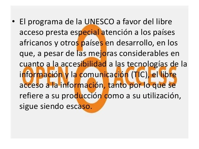 • El programa de la UNESCO a favor del libre acceso presta especial atención a los países africanos y otros países en desa...