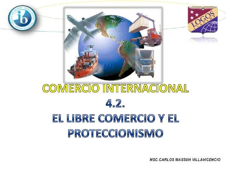 • Definición de libre comercio • Tipos de proteccionismo   Aranceles; Cuotas; Subvenciones; Limitación voluntaria de expor...