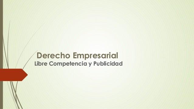 Derecho Empresarial Libre Competencia y Publicidad