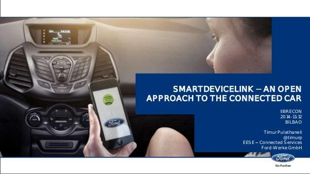 SMARTDEVICELINK AN OPEN  APPROACH TO THE CONNECTED CAR  lIBRECON  2014-11-12  BILBAO  Timur Pulathaneli  @timurp  EESE Con...