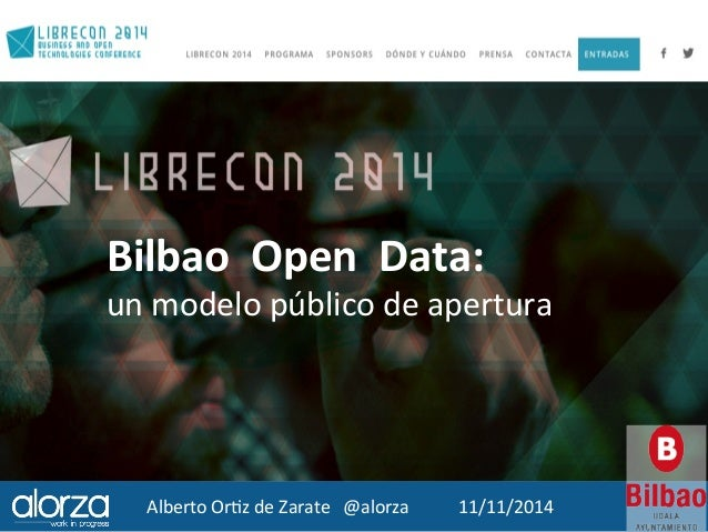 Bilbao  Open  Data:  un  modelo  público  de  apertura  Alberto  Or3z  de  Zarate  @alorza  11/11/2014