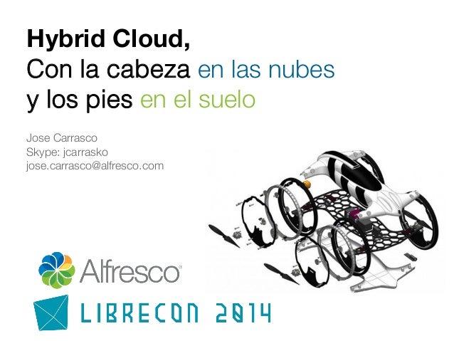 Hybrid Cloud,  Con la cabeza en las nubes! y los pies en el suelo! ! Jose Carrasco! Skype: jcarrasko! jose.carrasco@alfre...