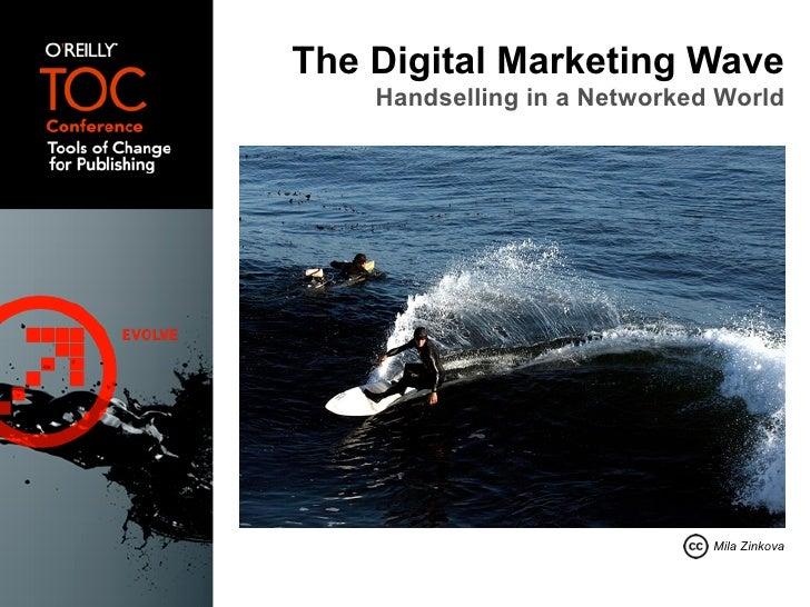 The Digital Marketing Wave     Handselling in a Networked World                                   Mila Zinkova