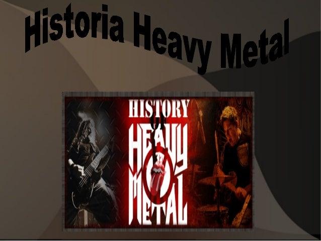 Comienzos Y Bandas Del Inicio Del Heavy MetalComienzos El heavy metal nació en los años 70. Su base musical inicial descie...