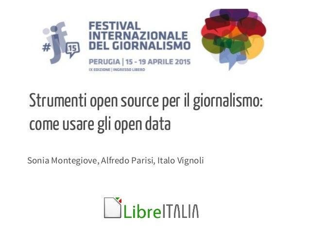 Sonia Montegiove, Alfredo Parisi, Italo Vignoli Strumenti open source per il giornalismo: come usare gli open data