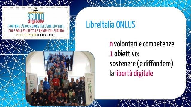 LibreItalia ONLUS n volontari e competenze 1 obiettivo: sostenere (e diffondere) la libertà digitale