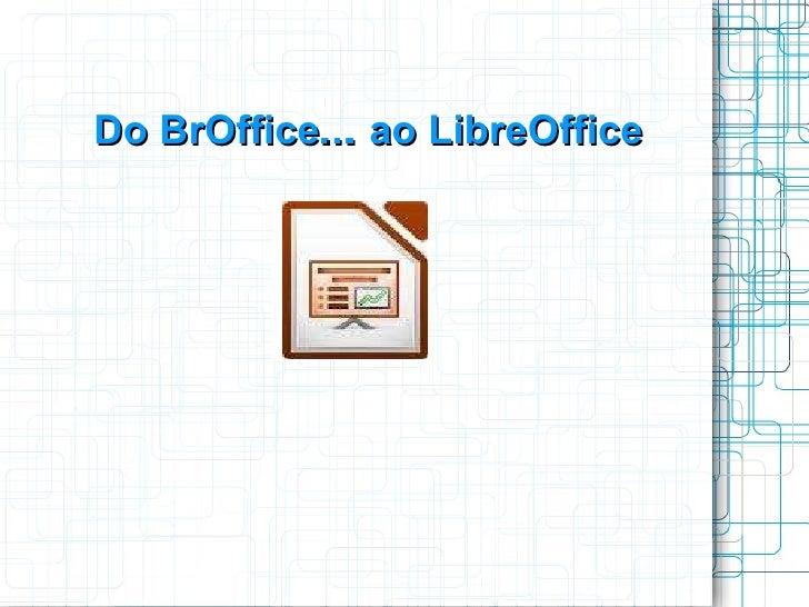 Do BrOffice... …  ao LibreOffice