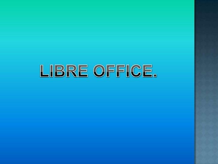  Es una suite ofimática libre y gratuita, que funciona en muchos tipos de ordenadores y sistemas operativos . Windows. ...