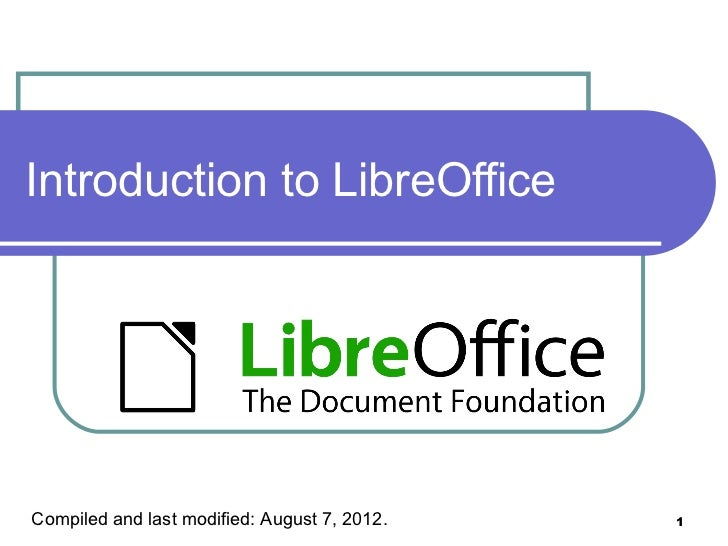 Introduction to LibreOfficeCompiled and last modified: August 7, 2012.   1