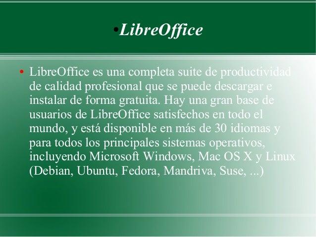 LibreOffice  ●  ●  LibreOffice es una completa suite de productividad de calidad profesional que se puede descargar e inst...