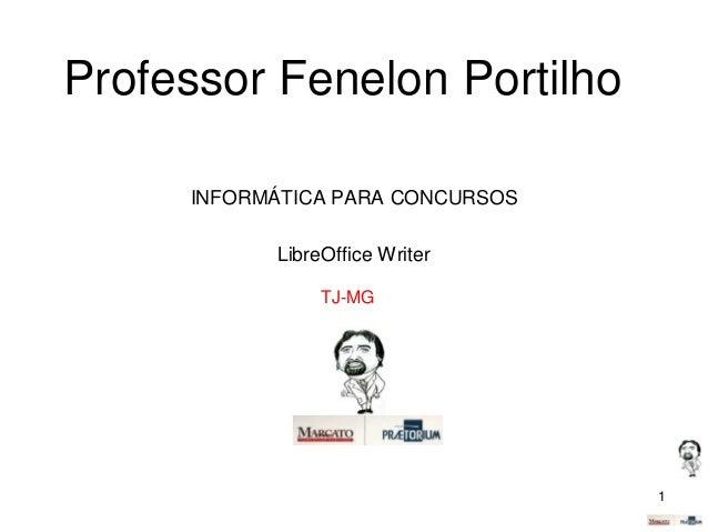 Professor Fenelon Portilho INFORMÁTICA PARA CONCURSOS LibreOffice Writer TJ-MG  1