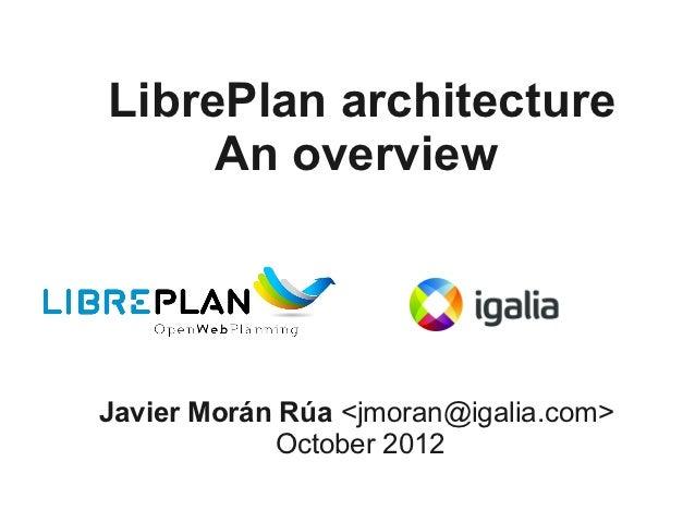 LibrePlan architecture     An overviewJavier Morán Rúa <jmoran@igalia.com>            October 2012
