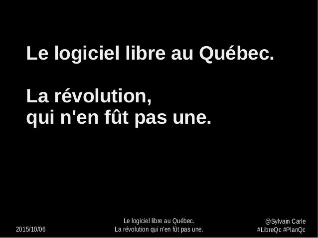 2015/10/06 Le logiciel libre au Québec. La révolution qui n'en fût pas une. @Sylvain Carle #LibreQc #PlanQc Le logiciel li...