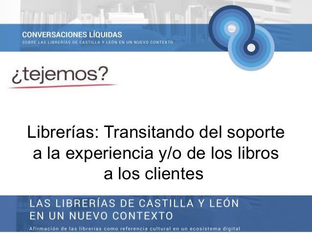 Librerías: Transitando del soporte a la experiencia y/o de los libros a los clientes