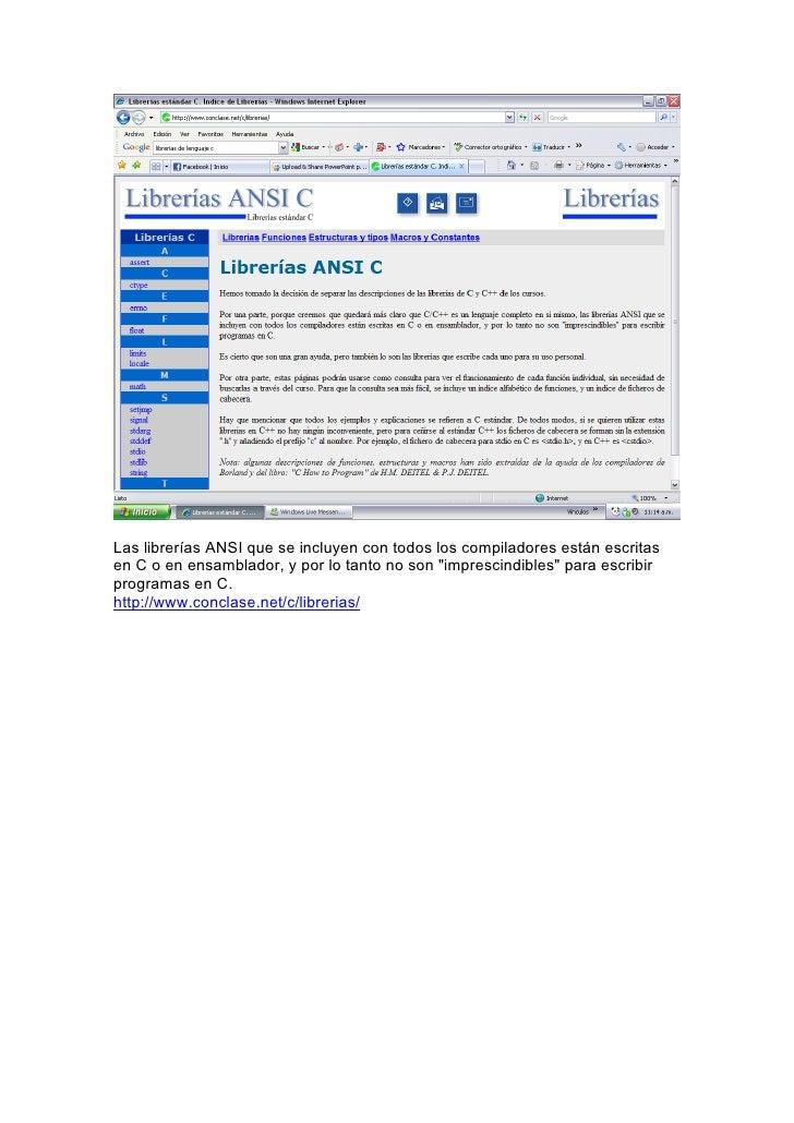 Las librerías ANSI que se incluyen con todos los compiladores están escritas en C o en ensamblador, y por lo tanto no son ...