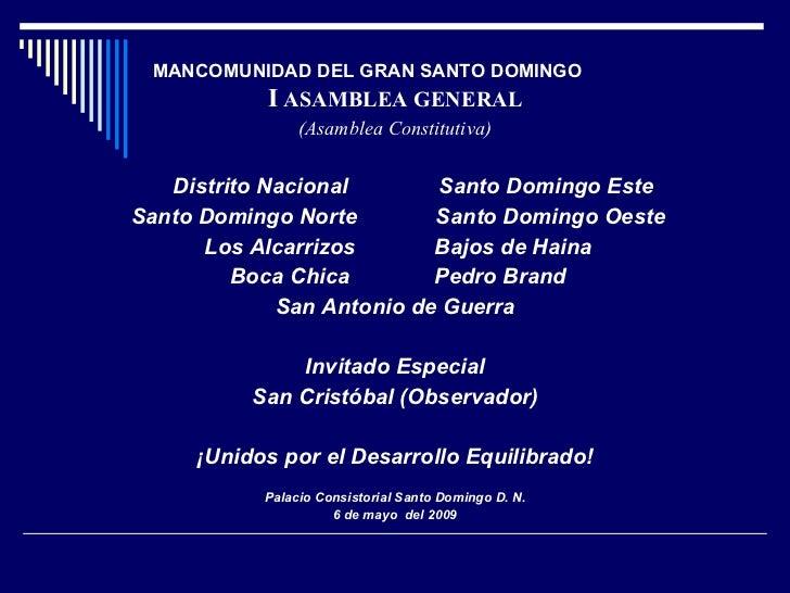 MANCOMUNIDAD DEL GRAN SANTO DOMINGO   <ul><li>I  ASAMBLEA GENERAL </li></ul><ul><li>(Asamblea Constitutiva) </li></ul><ul>...