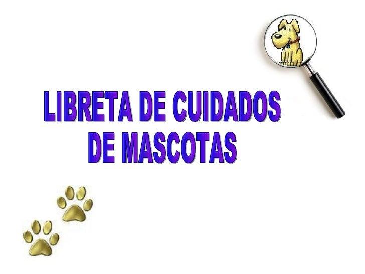 LIBRETA DE CUIDADOS  DE MASCOTAS