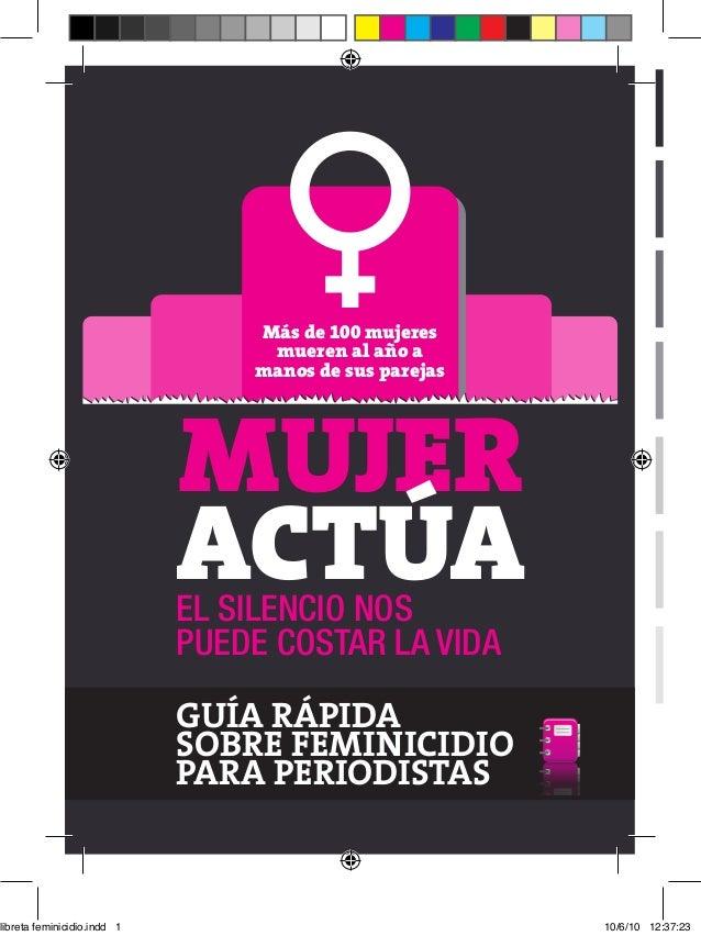 MUJER ACTÚAEL SILENCIO NOS PUEDE COSTAR LA VIDA EL SILENCIO NOS PUEDE COSTAR LA VIDA libreta feminicidio.indd 1 10/6/10 12...