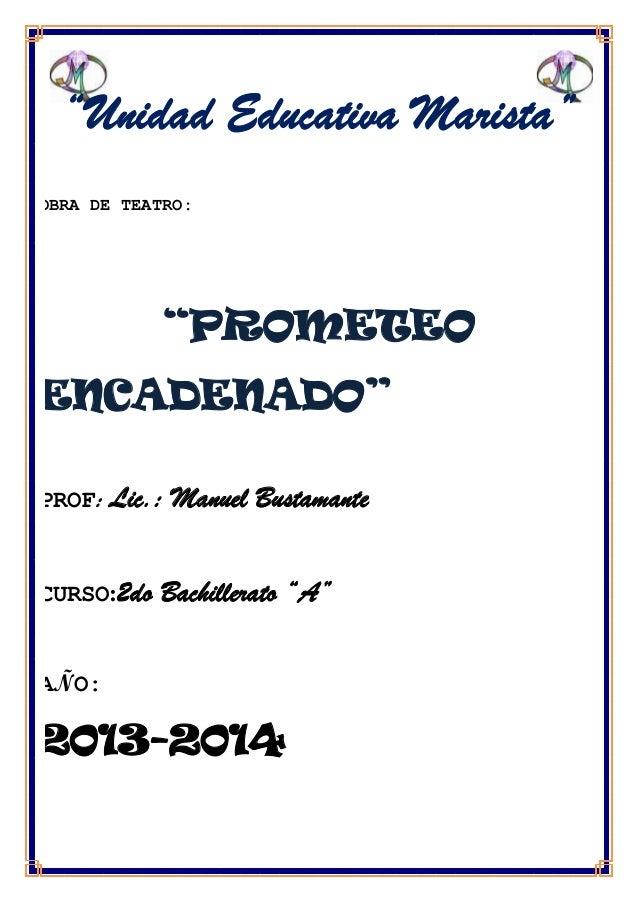 """""""Unidad Educativa Marista""""OBRA DE TEATRO:            """"PROMETEOENCADENADO""""PROF: Lic.:   Manuel BustamanteCURSO:2do   Bachil..."""
