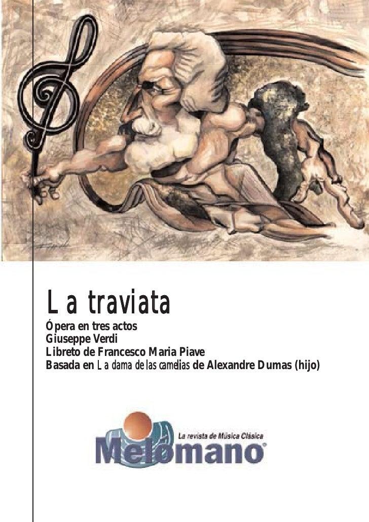 La t raviataÓpera en tres actosGiuseppe VerdiLibreto de Francesco Maria PiaveBasada en La dama de las camelias de Alexandr...