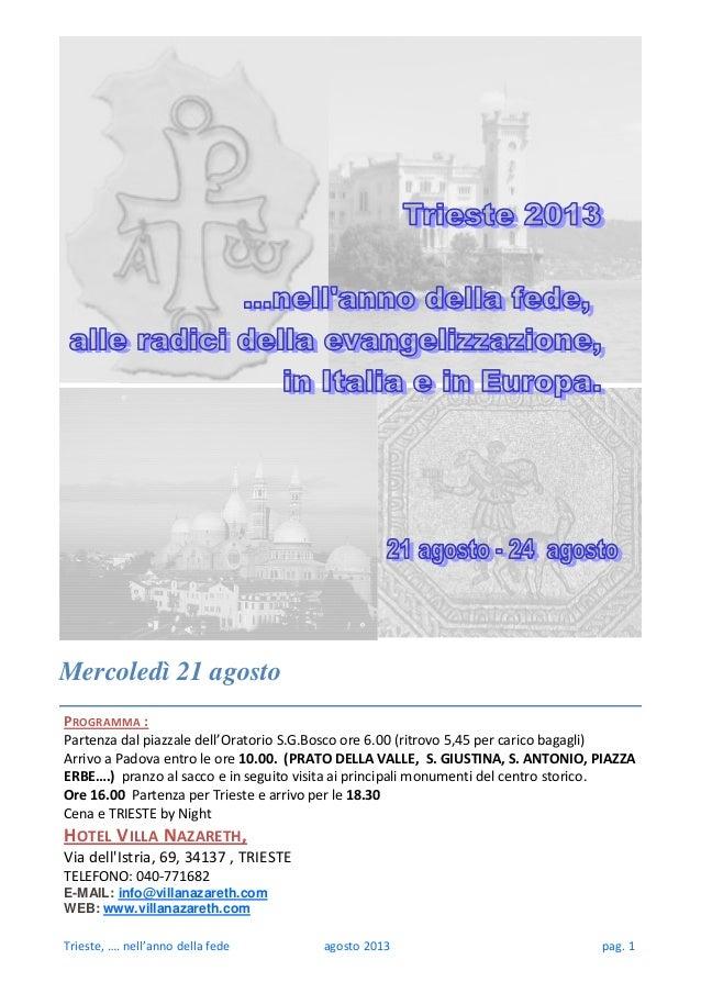 Trieste, …. nell'anno della fede agosto 2013 pag. 1 PROGRAMMA : Partenza dal piazzale dell'Oratorio S.G.Bosco ore 6.00 (ri...