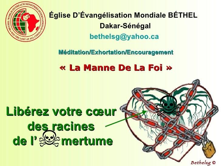 Libérez votre cœur  des racines  de l'  mertume Méditation/Exhortation/Encouragement « La Manne De La Foi » Église D'Évang...
