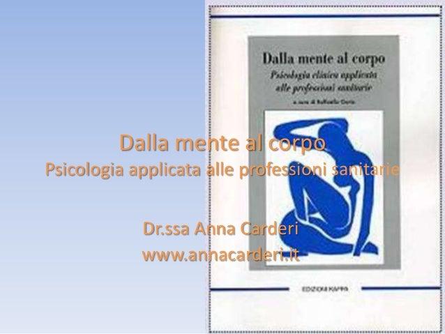 Dalla mente al corpo Psicologia applicata alle professioni sanitarie  Dr.ssa Anna Carderi www.annacarderi.it