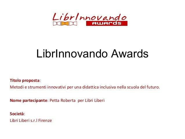 LibrInnovando Awards Titolo proposta: Metodi e strumenti innovativi per una didattica inclusiva nella scuola del futuro. N...