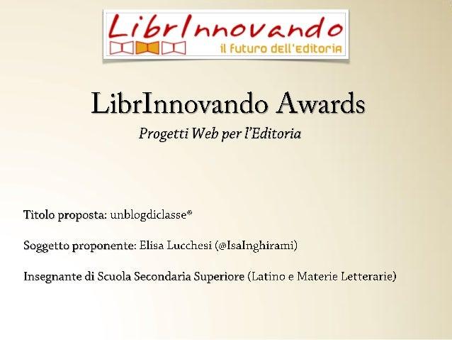 L/ Ér/ hho l/ Ahdo Dfi—l: l:l il Futuro dell'editoria  LibrInnoVando Awards Progetti Web per Tfîditoria  Titolo proposta:  ...