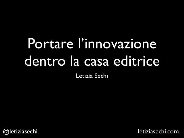 Portare l'innovazione dentro la casa editrice Letizia Sechi letiziasechi.com@letiziasechi