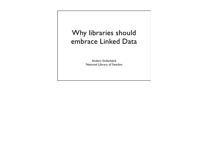 Why libraries should embrace Linked Data          Anders Söderbäck     National Library of Sweden