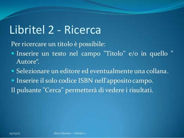 """Libritel 2 - RicercaPer ricercare un titolo è possibile: Inserire un testo nel campo """"Titolo"""" e/o in quello """"Autore"""". Se..."""