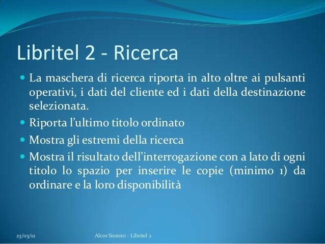 Libritel 2 - Ricerca La maschera di ricerca riporta in alto oltre ai pulsantioperativi, i dati del cliente ed i dati dell...