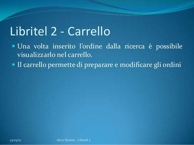Libritel 2 - Carrello Una volta inserito l'ordine dalla ricerca è possibilevisualizzarlo nel carrello. Il carrello perme...