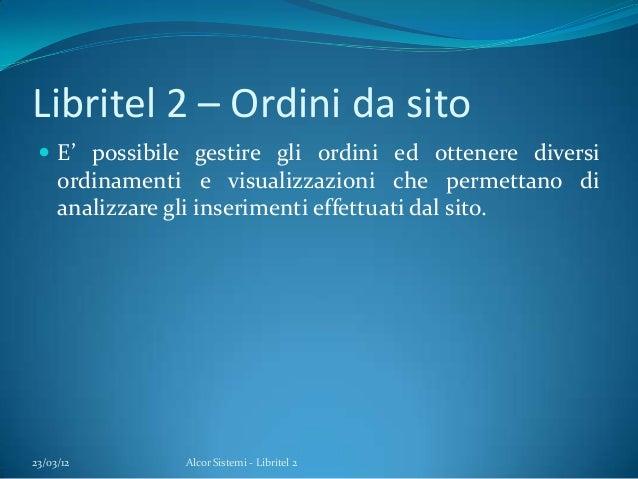 Libritel 2 – Ordini da sito E' possibile gestire gli ordini ed ottenere diversiordinamenti e visualizzazioni che permetta...