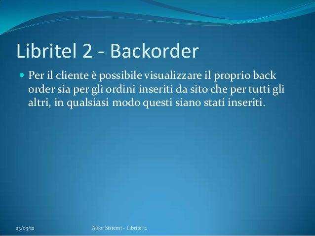 Libritel 2 - Backorder Per il cliente è possibile visualizzare il proprio backorder sia per gli ordini inseriti da sito c...