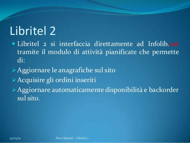 Libritel 2 Libritel 2 si interfaccia direttamente ad Infolib.nettramite il modulo di attività pianificate che permettedi:...