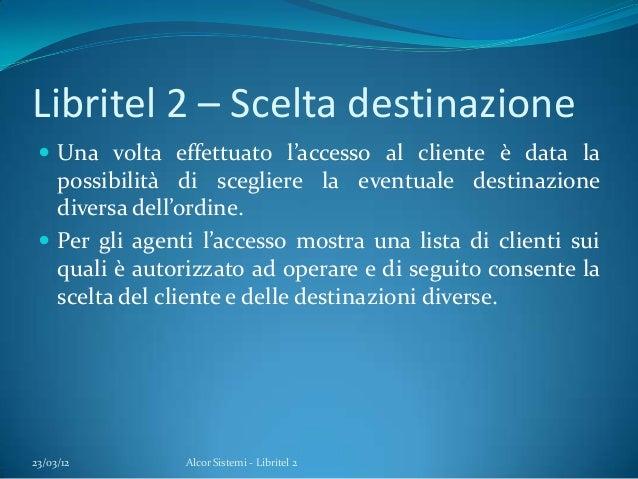 Libritel 2 – Scelta destinazione Una volta effettuato l'accesso al cliente è data lapossibilità di scegliere la eventuale...