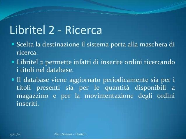 Libritel 2 - Ricerca Scelta la destinazione il sistema porta alla maschera diricerca. Libritel 2 permette infatti di ins...