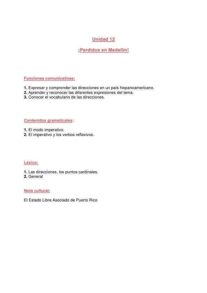 Unidad 12                                 ¡Perdidos en Medellín!     Funciones comunicativas:  1. Expresar y comprender la...
